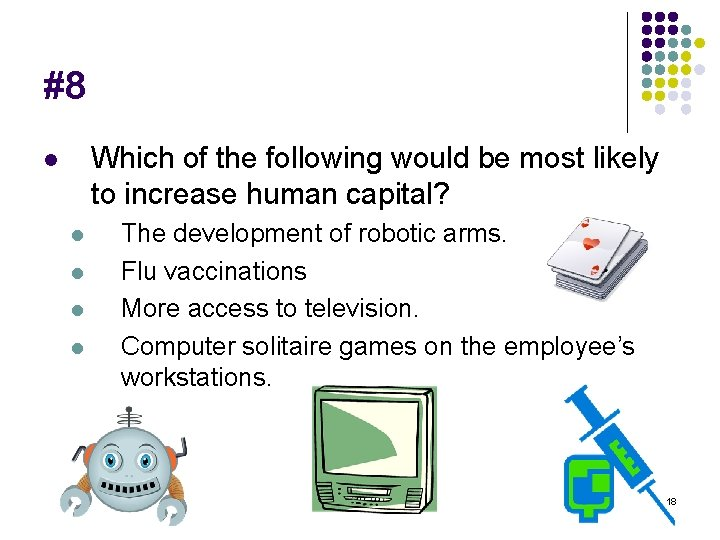 #8 Which of the following would be most likely to increase human capital? l