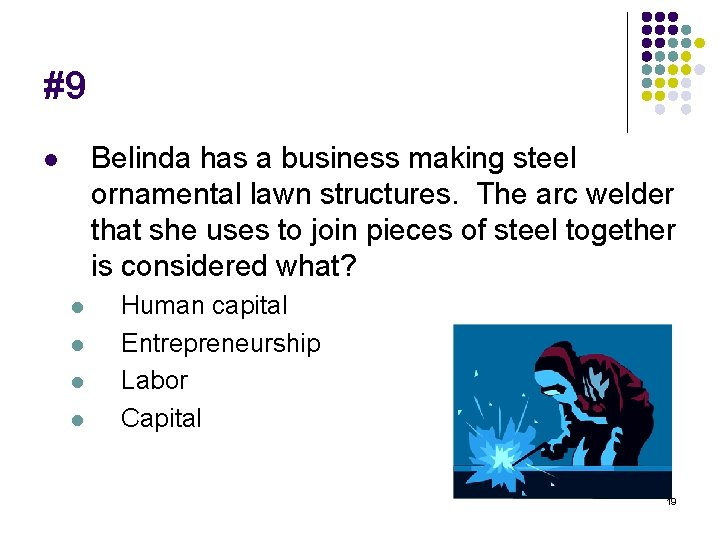 #9 Belinda has a business making steel ornamental lawn structures. The arc welder that