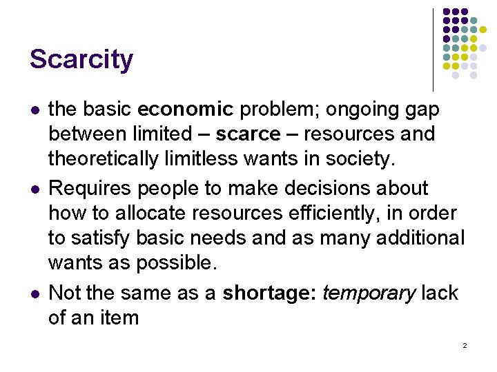 Scarcity l l l the basic economic problem; ongoing gap between limited – scarce