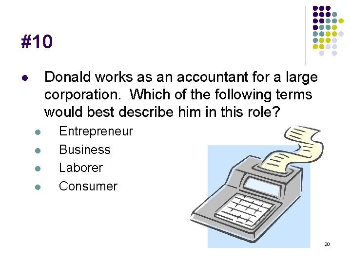 #10 Donald works as an accountant for a large corporation. Which of the following