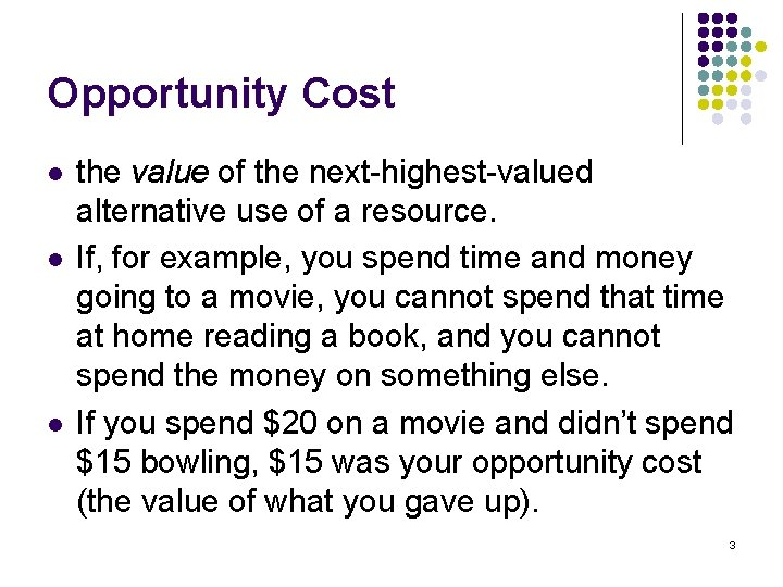 Opportunity Cost l l l the value of the next-highest-valued alternative use of a
