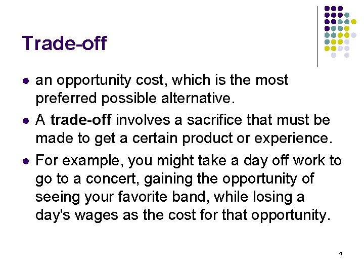Trade-off l l l an opportunity cost, which is the most preferred possible alternative.