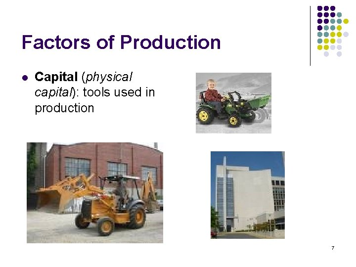 Factors of Production l Capital (physical capital): tools used in production 7