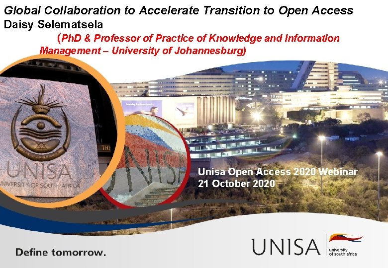 Global Collaboration to Accelerate Transition to Open Access Daisy Selematsela (Ph. D & Professor