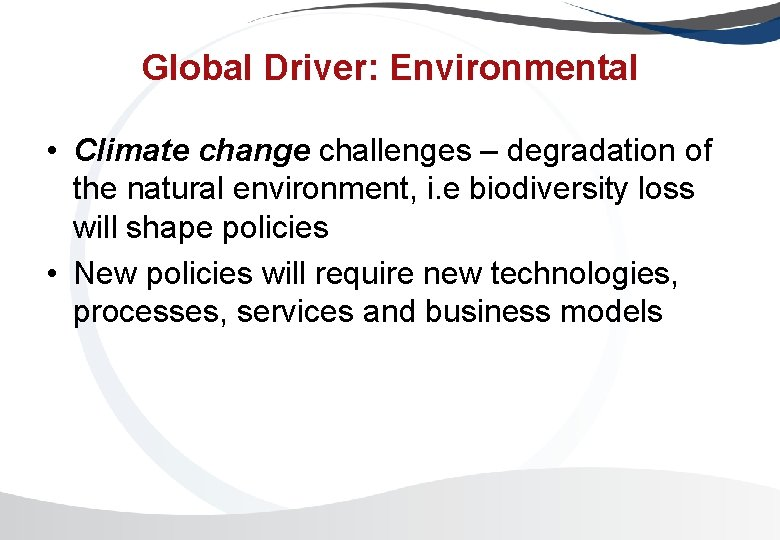 Global Driver: Environmental • Climate change challenges – degradation of the natural environment, i.
