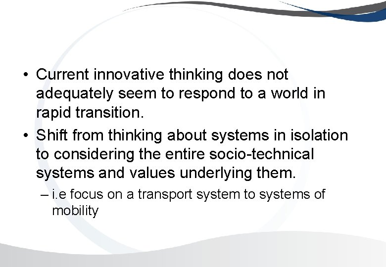 • Current innovative thinking does not adequately seem to respond to a world