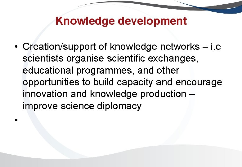 Knowledge development • Creation/support of knowledge networks – i. e scientists organise scientific exchanges,