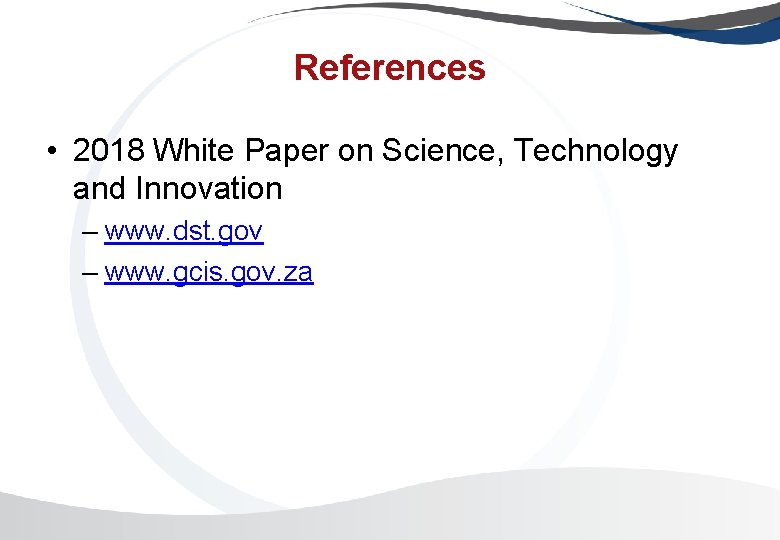 References • 2018 White Paper on Science, Technology and Innovation – www. dst. gov