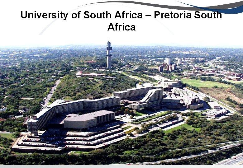 University of South Africa – Pretoria South Africa