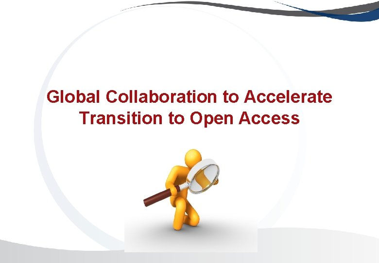 Global Collaboration to Accelerate Transition to Open Access