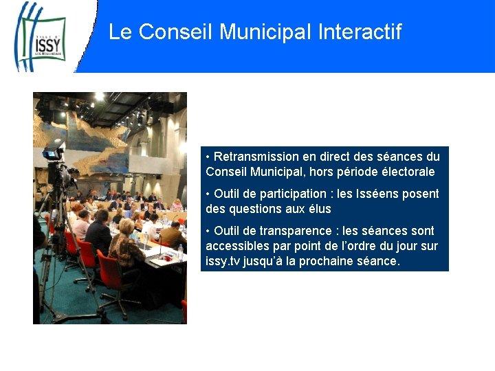 Le Conseil Municipal Interactif • Retransmission en direct des séances du Conseil Municipal, hors