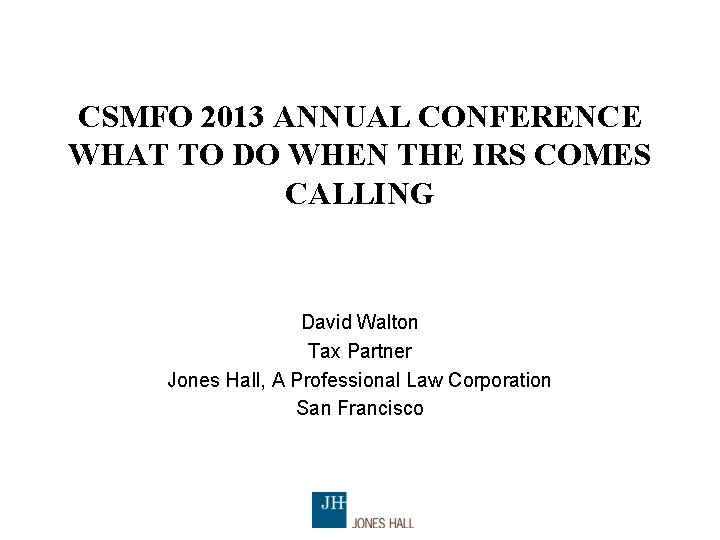 CSMFO 2013 ANNUAL CONFERENCE WHAT TO DO WHEN THE IRS COMES CALLING David Walton