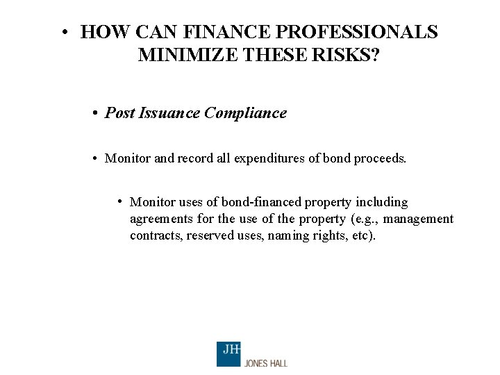 • HOW CAN FINANCE PROFESSIONALS MINIMIZE THESE RISKS? • Post Issuance Compliance •