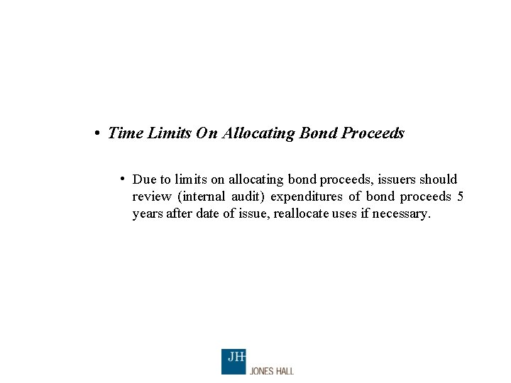 • Time Limits On Allocating Bond Proceeds • Due to limits on allocating