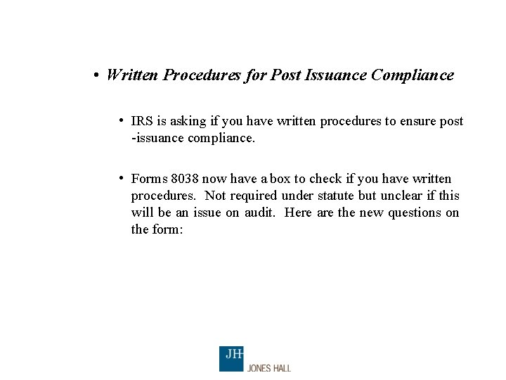 • Written Procedures for Post Issuance Compliance • IRS is asking if you