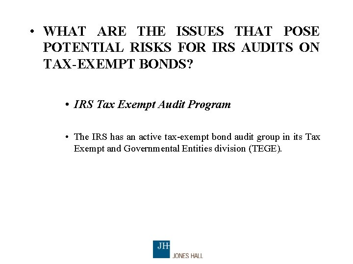 • WHAT ARE THE ISSUES THAT POSE POTENTIAL RISKS FOR IRS AUDITS ON