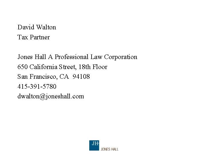 David Walton Tax Partner Jones Hall A Professional Law Corporation 650 California Street, 18