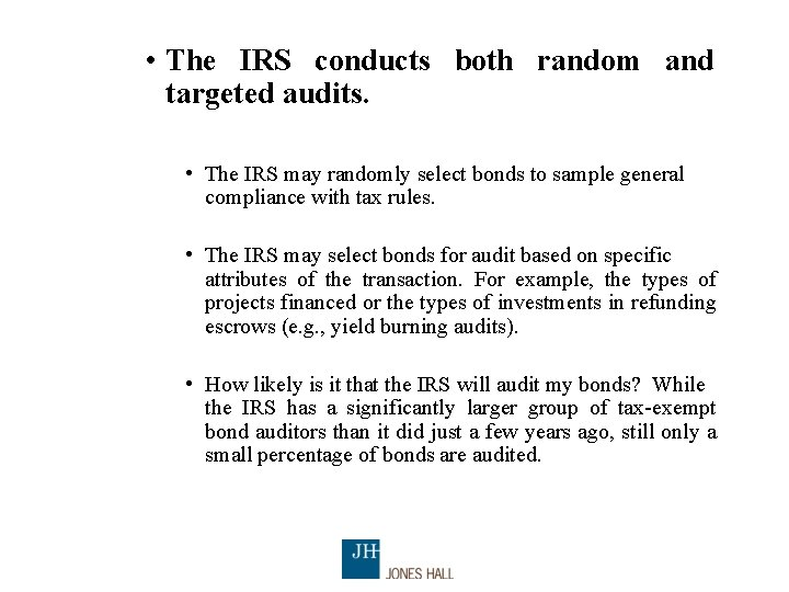 • The IRS conducts both random and targeted audits. • The IRS may