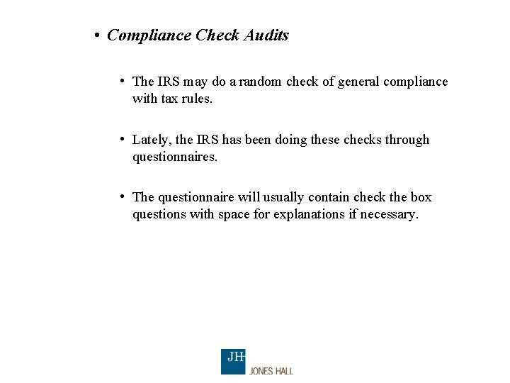 • Compliance Check Audits • The IRS may do a random check of