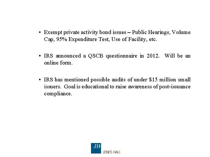 • Exempt private activity bond issues – Public Hearings, Volume Cap, 95% Expenditure