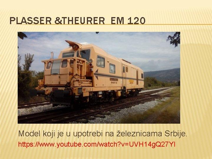 PLASSER &THEURER EM 120 Model koji je u upotrebi na železnicama Srbije. https: //www.