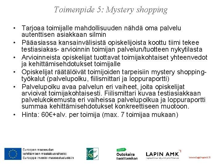 Toimenpide 5: Mystery shopping • Tarjoaa toimijalle mahdollisuuden nähdä oma palvelu autenttisen asiakkaan silmin