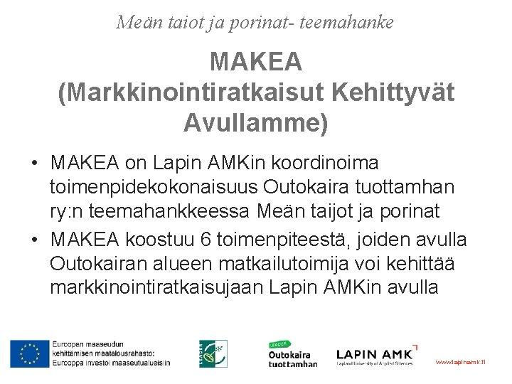 Meän taiot ja porinat- teemahanke MAKEA (Markkinointiratkaisut Kehittyvät Avullamme) • MAKEA on Lapin AMKin