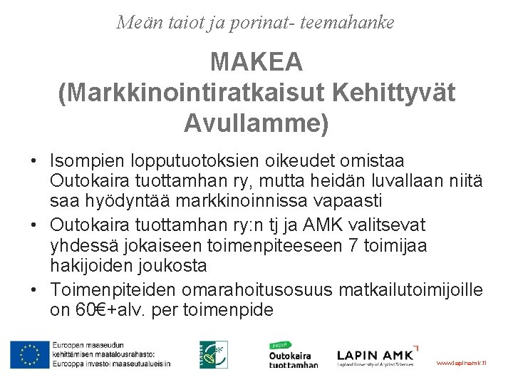 Meän taiot ja porinat- teemahanke MAKEA (Markkinointiratkaisut Kehittyvät Avullamme) • Isompien lopputuotoksien oikeudet omistaa
