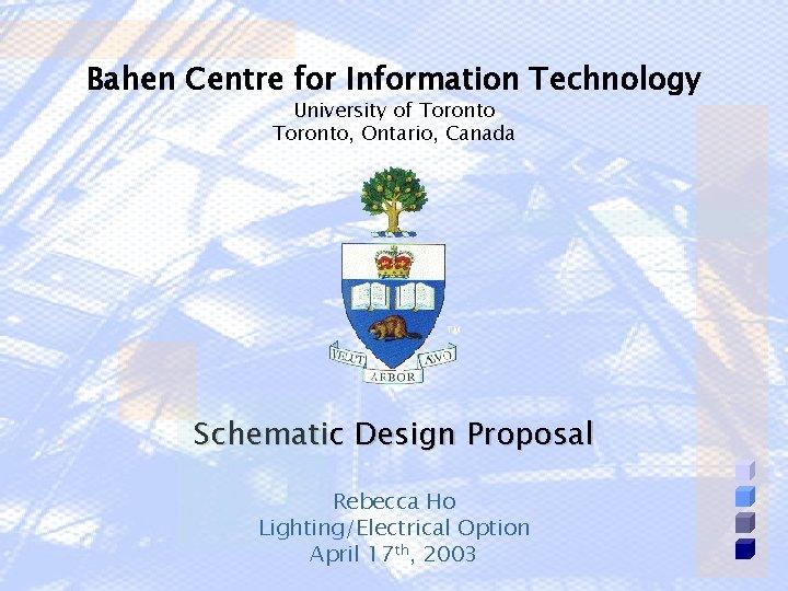Bahen Centre for Information Technology University of Toronto, Ontario, Canada TM Schematic Design Proposal