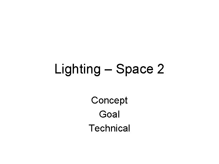 Lighting – Space 2 Concept Goal Technical