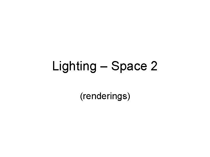 Lighting – Space 2 (renderings)