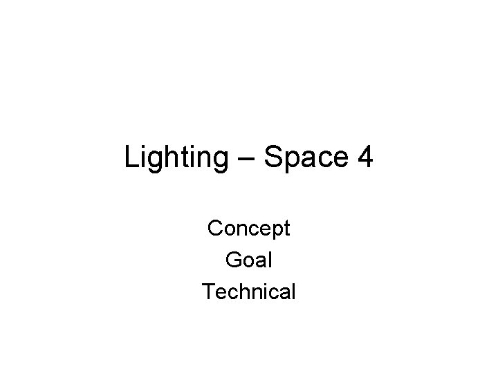Lighting – Space 4 Concept Goal Technical