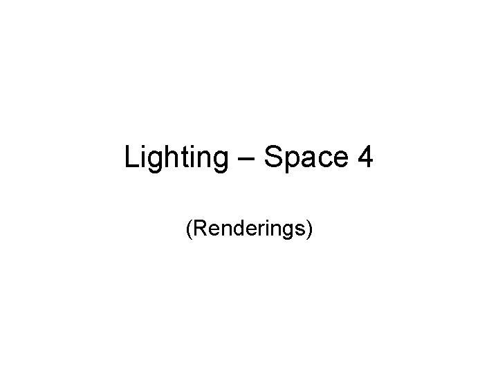 Lighting – Space 4 (Renderings)