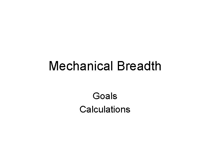 Mechanical Breadth Goals Calculations