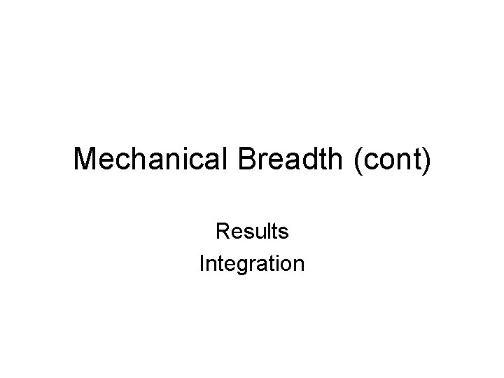 Mechanical Breadth (cont) Results Integration