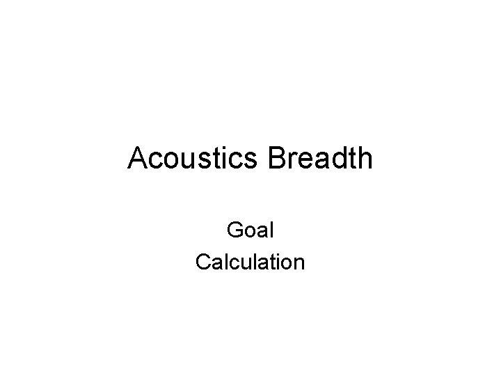 Acoustics Breadth Goal Calculation