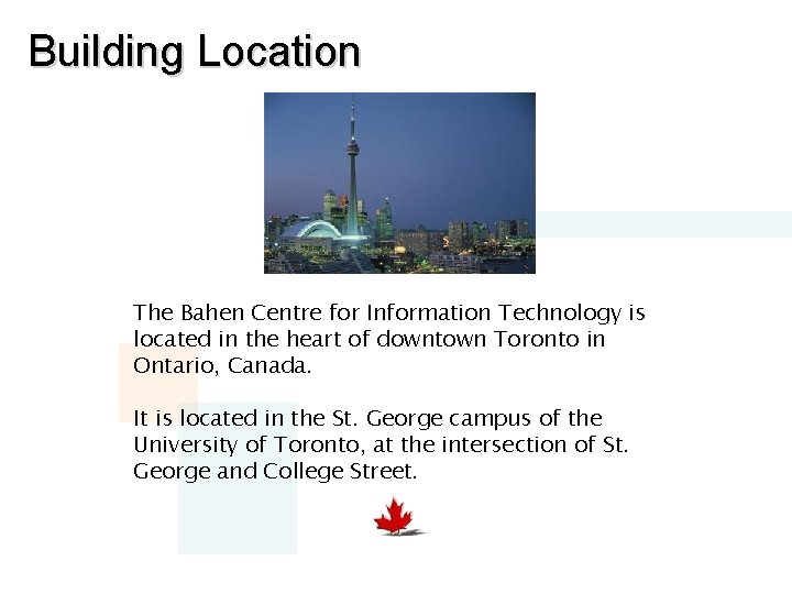 Building Location The Bahen Centre for Information Technology is located in the heart of
