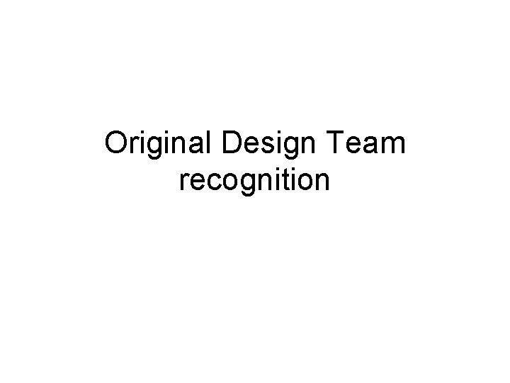 Original Design Team recognition