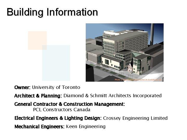 Building Information Photo Credit Diamond & Schmitt Architects Inc. Owner: University of Toronto Architect