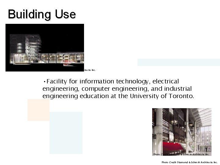 Building Use Photo Credit Diamond & Schmitt Architects Inc. • Facility for information technology,