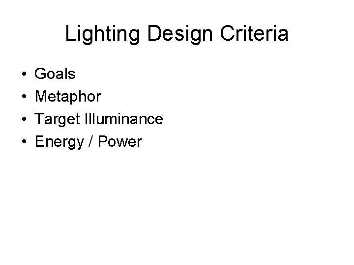 Lighting Design Criteria • • Goals Metaphor Target Illuminance Energy / Power