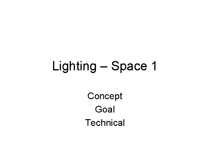 Lighting – Space 1 Concept Goal Technical