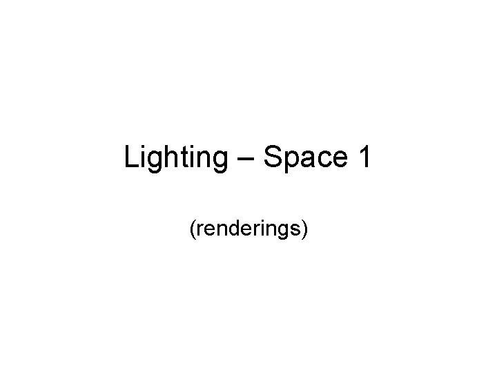 Lighting – Space 1 (renderings)
