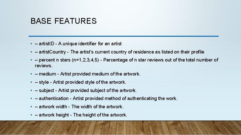 BASE FEATURES • – artist. ID - A unique identifier for an artist •