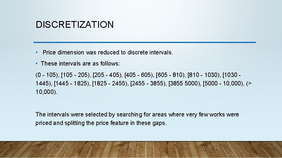 DISCRETIZATION • Price dimension was reduced to discrete intervals. • These intervals are as