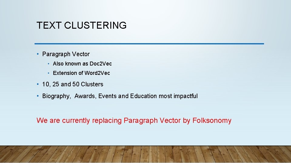 TEXT CLUSTERING • Paragraph Vector • Also known as Doc 2 Vec • Extension
