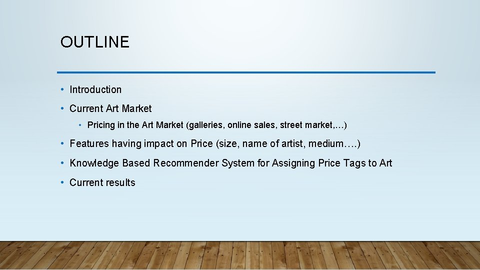 OUTLINE • Introduction • Current Art Market • Pricing in the Art Market (galleries,
