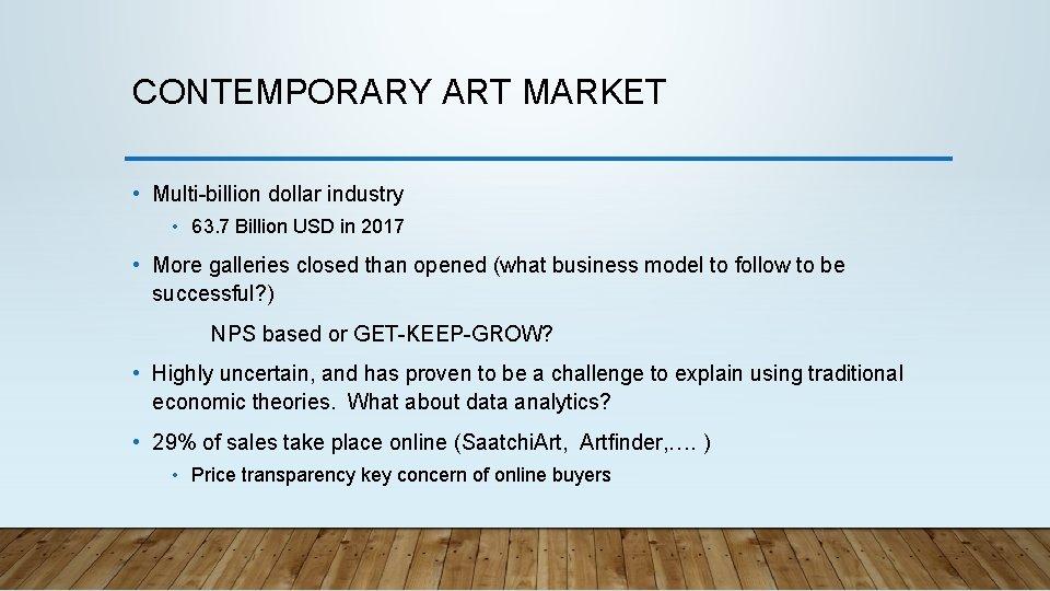 CONTEMPORARY ART MARKET • Multi-billion dollar industry • 63. 7 Billion USD in 2017
