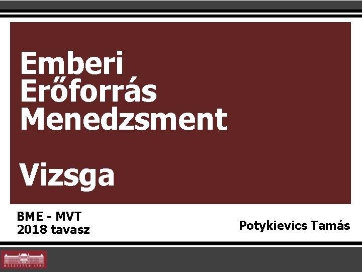 Emberi Erőforrás Menedzsment Vizsga BME - MVT 2018 tavasz Potykievics Tamás