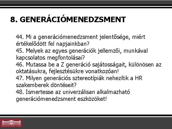8. GENERÁCIÓMENEDZSMENT 44. Mi a generációmenedzsment jelentősége, miért értékelődött fel napjainkban? 45. Melyek az